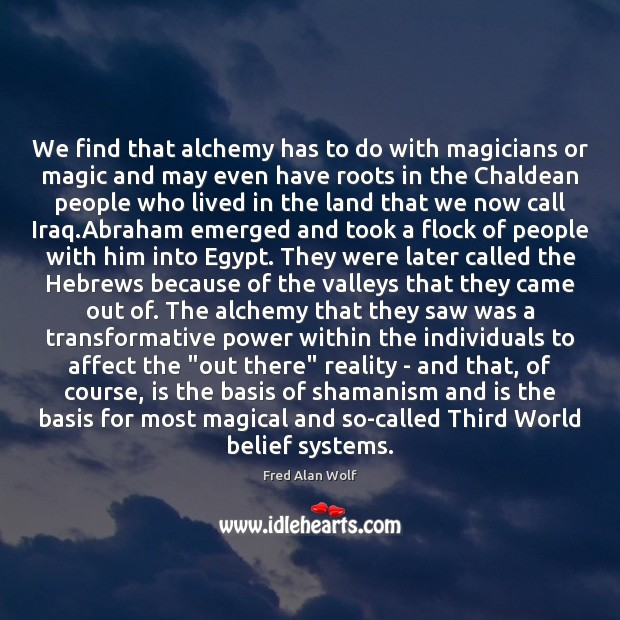 We find that alchemy has to do with magicians or magic and Fred Alan Wolf Picture Quote