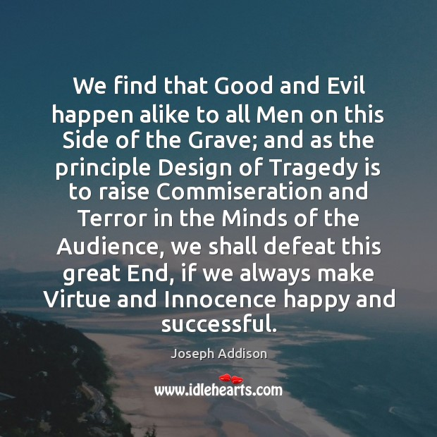 We find that Good and Evil happen alike to all Men on Joseph Addison Picture Quote