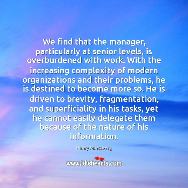 We find that the manager, particularly at senior levels, is overburdened with Image