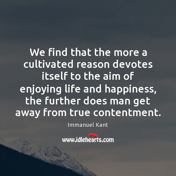 Image, We find that the more a cultivated reason devotes itself to the