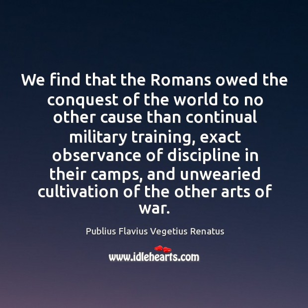 We find that the romans owed the conquest of the world to no other Image