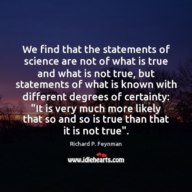 We find that the statements of science are not of what is Richard P. Feynman Picture Quote