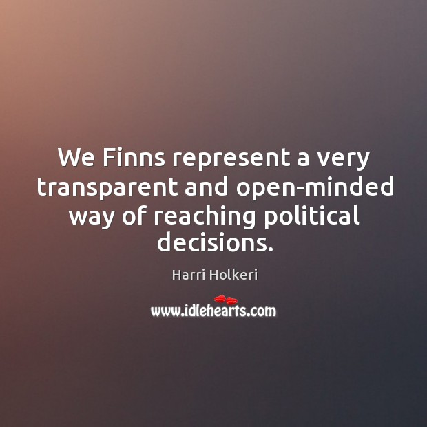 We Finns represent a very transparent and open-minded way of reaching political decisions. Image