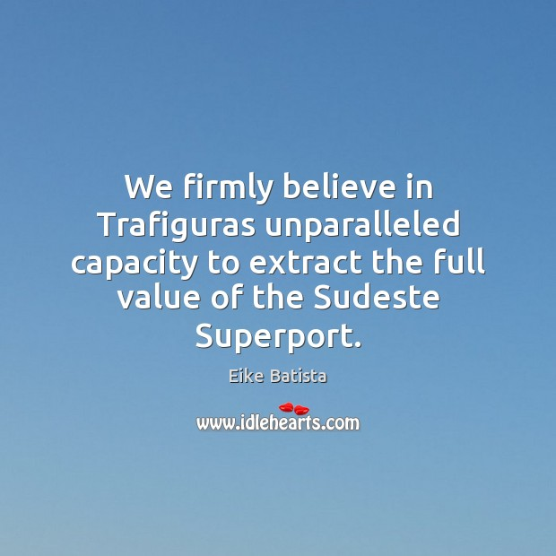 We firmly believe in Trafiguras unparalleled capacity to extract the full value Value Quotes Image