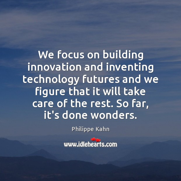We focus on building innovation and inventing technology futures and we figure Image