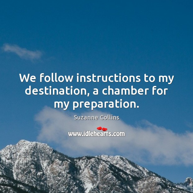 Image, We follow instructions to my destination, a chamber for my preparation.