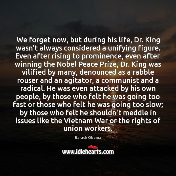 Image, We forget now, but during his life, Dr. King wasn't always considered