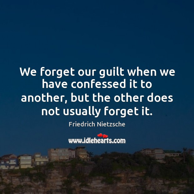 We forget our guilt when we have confessed it to another, but Image