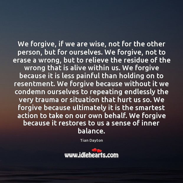 Image, We forgive, if we are wise, not for the other person, but