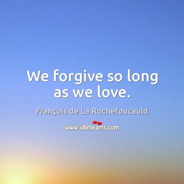 We forgive so long as we love. Image