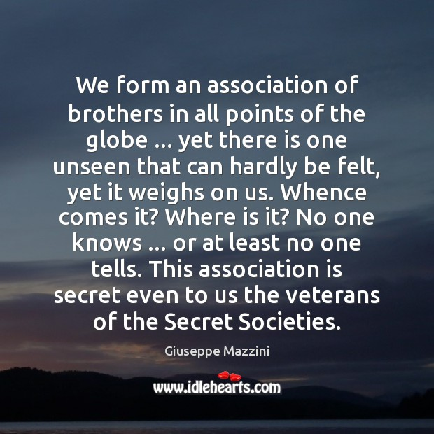 We form an association of brothers in all points of the globe … Giuseppe Mazzini Picture Quote