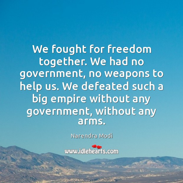 Image, We fought for freedom together. We had no government, no weapons to