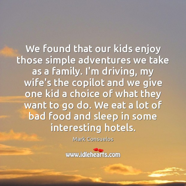 We found that our kids enjoy those simple adventures we take as Mark Consuelos Picture Quote