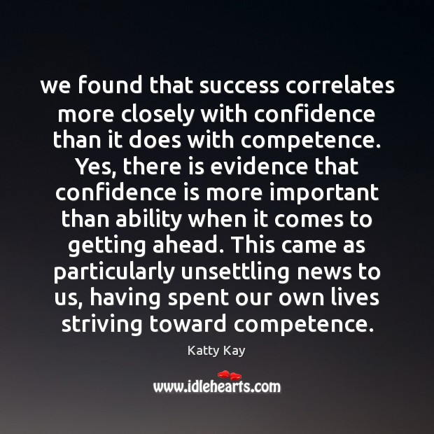 Image, We found that success correlates more closely with confidence than it does