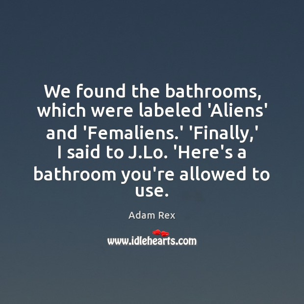 Image, We found the bathrooms, which were labeled 'Aliens' and 'Femaliens.' 'Finally,