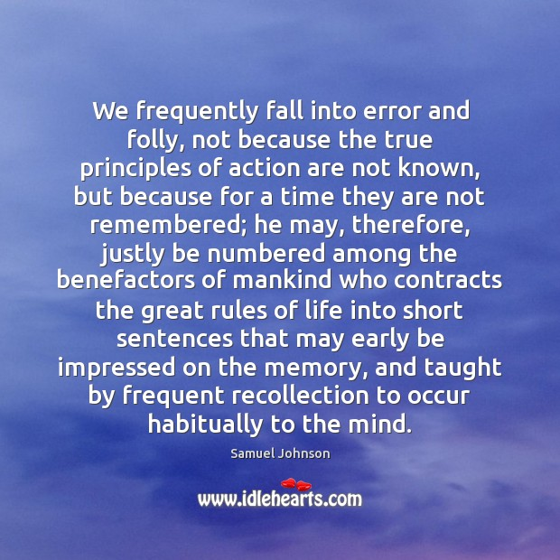 Image, We frequently fall into error and folly, not because the true principles