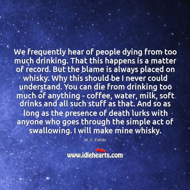 We frequently hear of people dying from too much drinking. That this Image