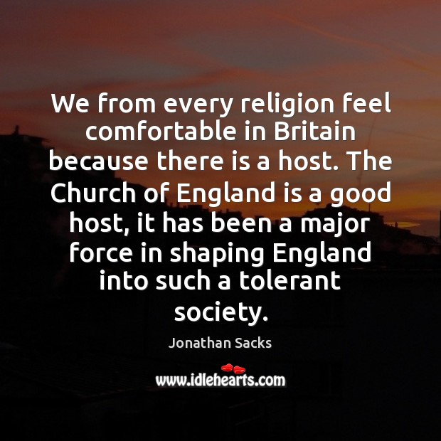 We from every religion feel comfortable in Britain because there is a Jonathan Sacks Picture Quote