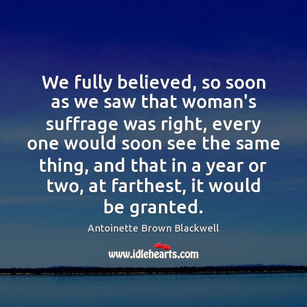 Image, We fully believed, so soon as we saw that woman's suffrage was