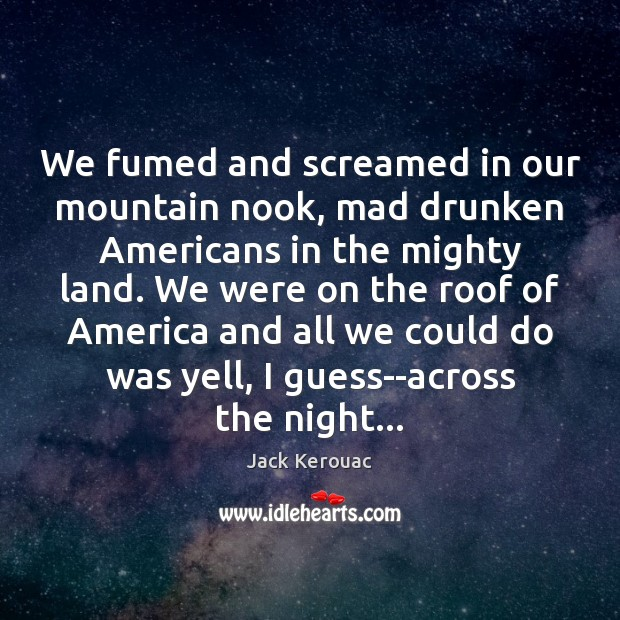 We fumed and screamed in our mountain nook, mad drunken Americans in Image