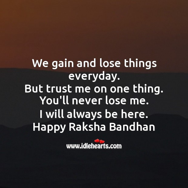 We gain and lose things everyday. But trust me on one thing. Raksha Bandhan Quotes Image