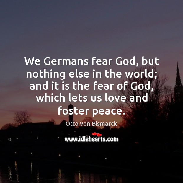 We Germans fear God, but nothing else in the world; and it Image