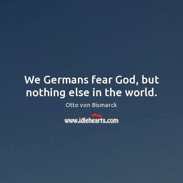 Image, We Germans fear God, but nothing else in the world.