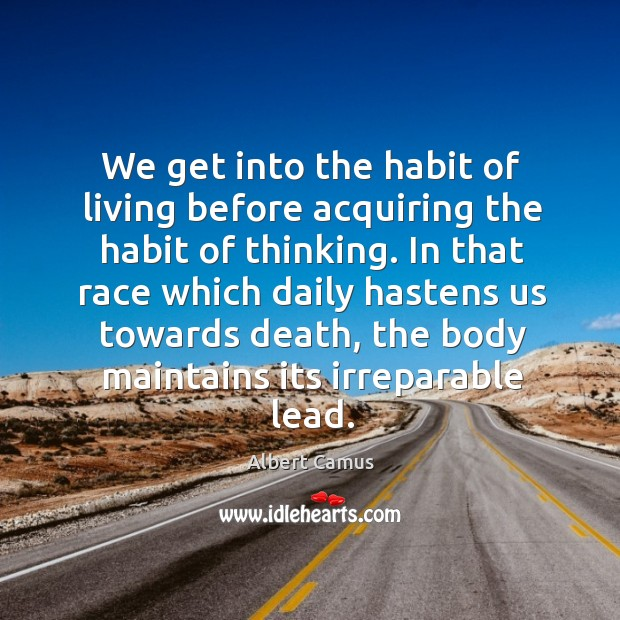 Image, We get into the habit of living before acquiring the habit of thinking.