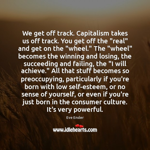 Image, We get off track. Capitalism takes us off track. You get off
