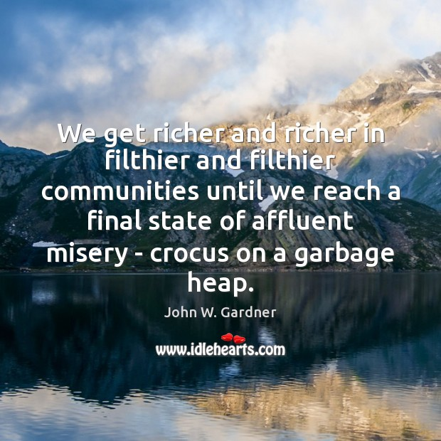 We get richer and richer in filthier and filthier communities until we Image