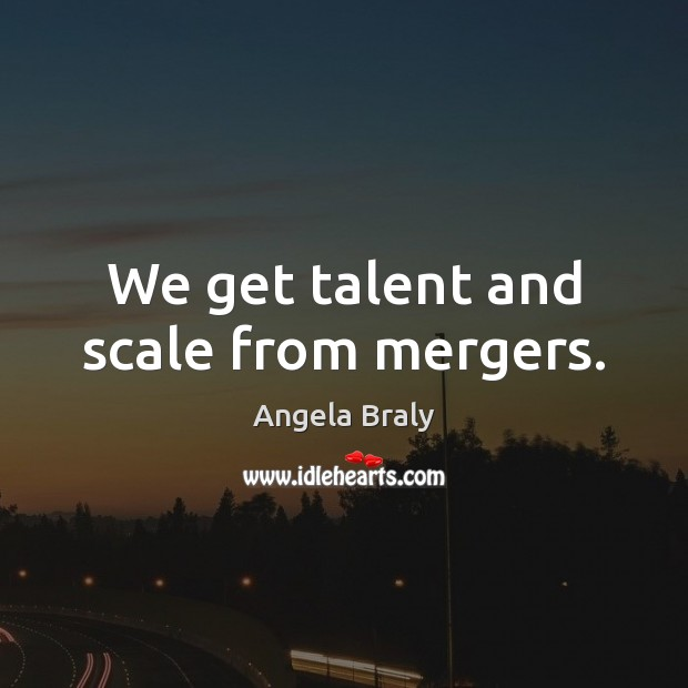 Image, We get talent and scale from mergers.
