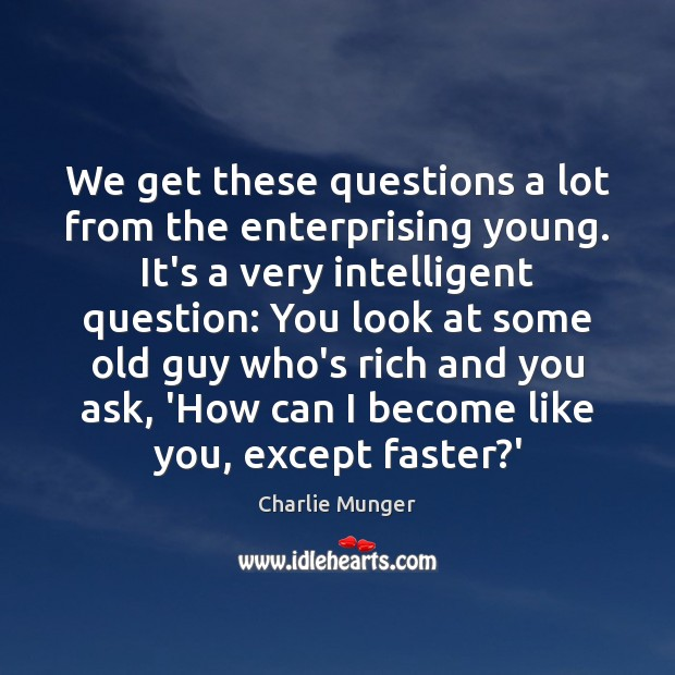 We get these questions a lot from the enterprising young. It's a Charlie Munger Picture Quote