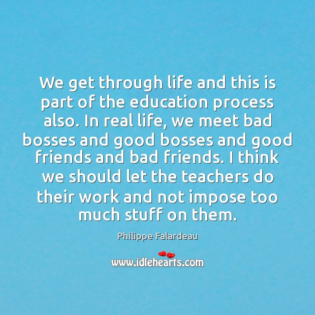 We get through life and this is part of the education process Image