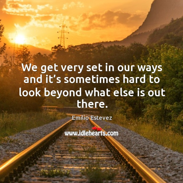 We get very set in our ways and it's sometimes hard to look beyond what else is out there. Image