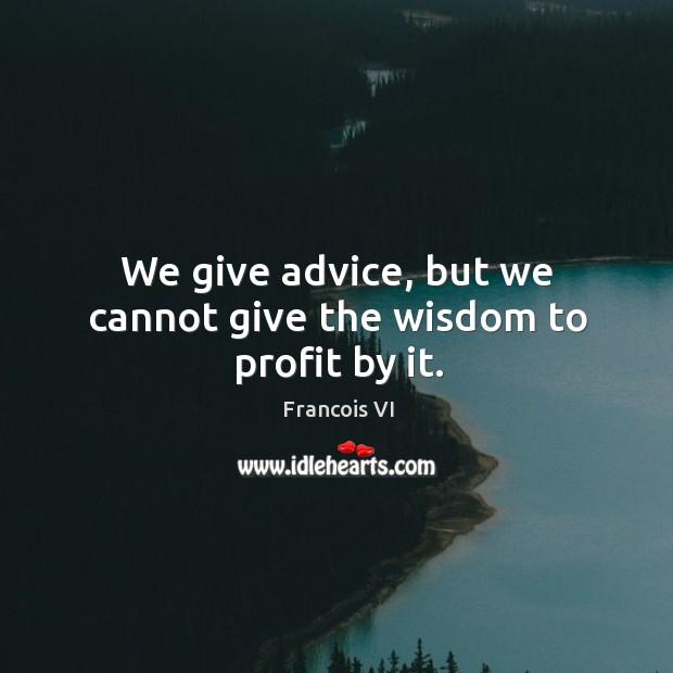 Image, Advice, Cannot, Give, Profit, We Cannot, Wisdom