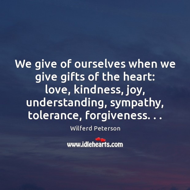 We give of ourselves when we give gifts of the heart: love, Wilferd Peterson Picture Quote
