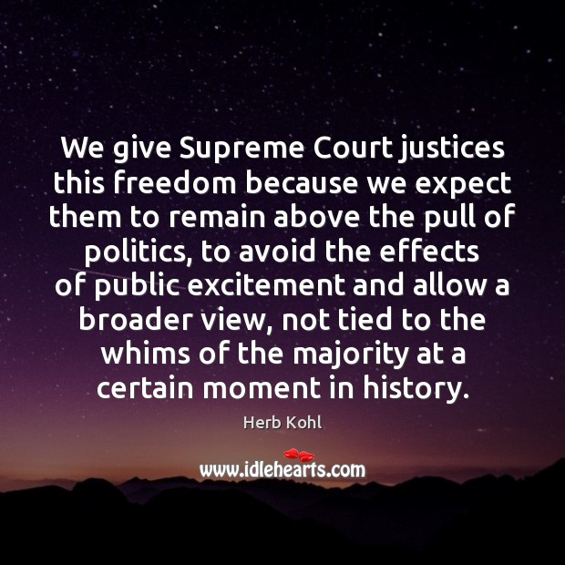 Image, We give Supreme Court justices this freedom because we expect them to