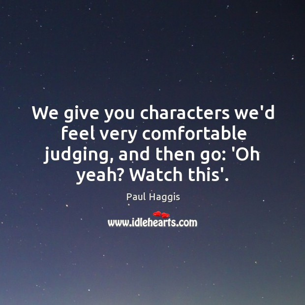 We give you characters we'd feel very comfortable judging, and then go: Image