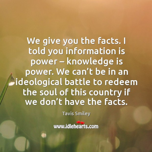 Image, We give you the facts. I told you information is power – knowledge is power.