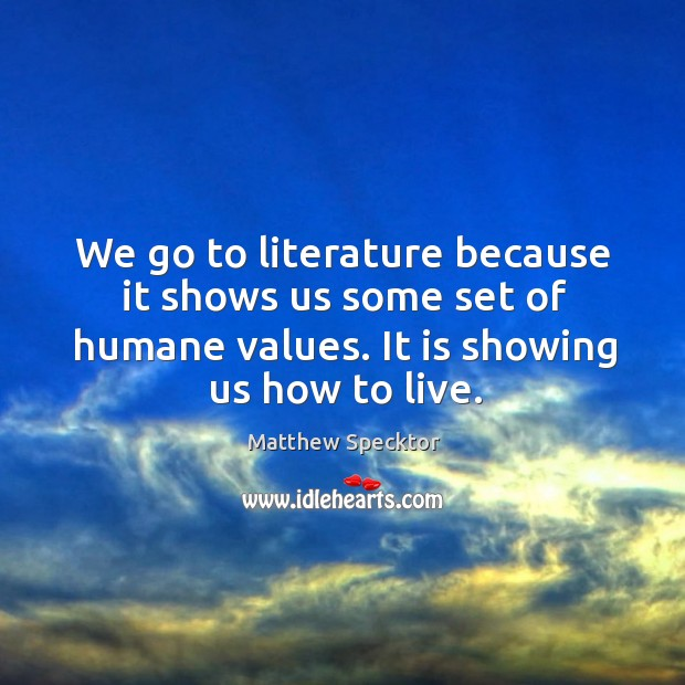 Image, We go to literature because it shows us some set of humane