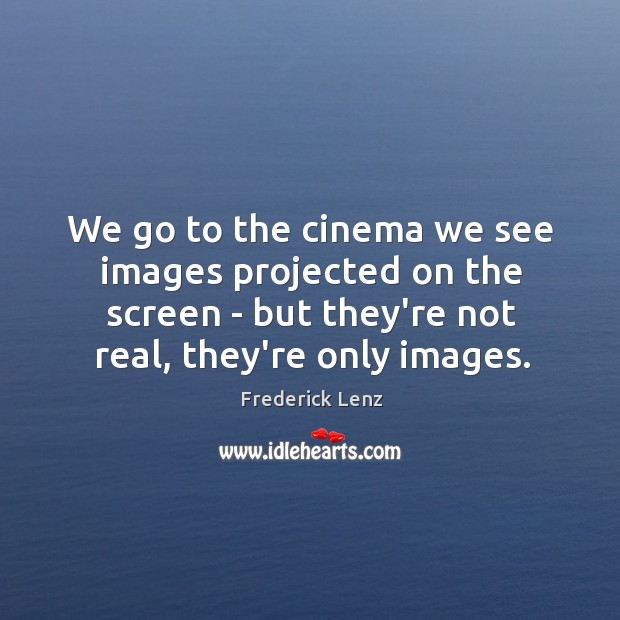 Image, We go to the cinema we see images projected on the screen