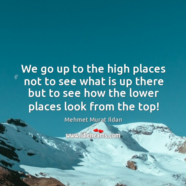 Image, We go up to the high places not to see what is