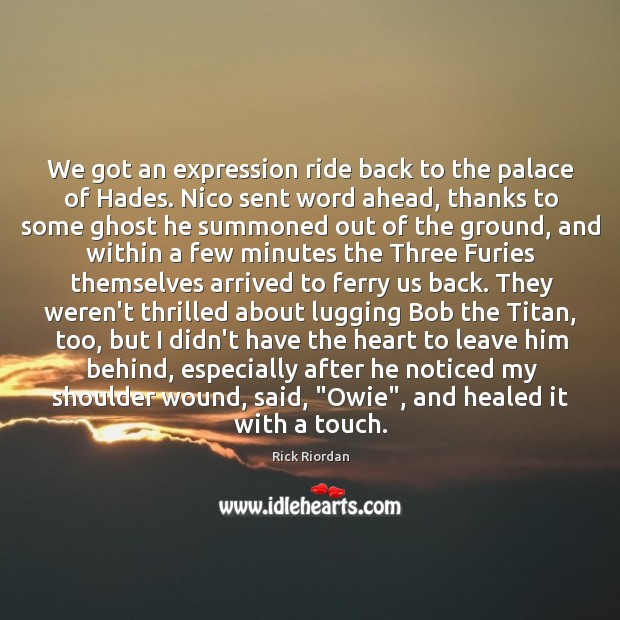We got an expression ride back to the palace of Hades. Nico Rick Riordan Picture Quote