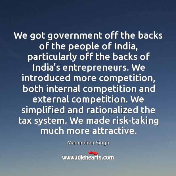 We got government off the backs of the people of india, particularly off the backs of india's entrepreneurs. Image