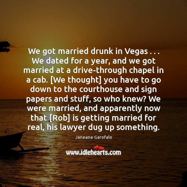 We got married drunk in Vegas . . . We dated for a year, and Janeane Garofalo Picture Quote