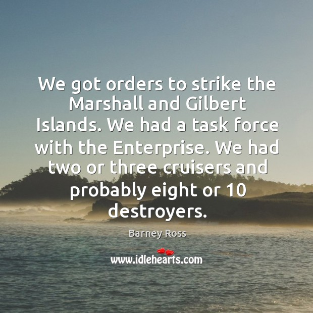 Image, We got orders to strike the marshall and gilbert islands. We had a task force with the enterprise.
