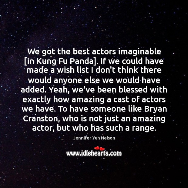 We got the best actors imaginable [in Kung Fu Panda]. If we Jennifer Yuh Nelson Picture Quote