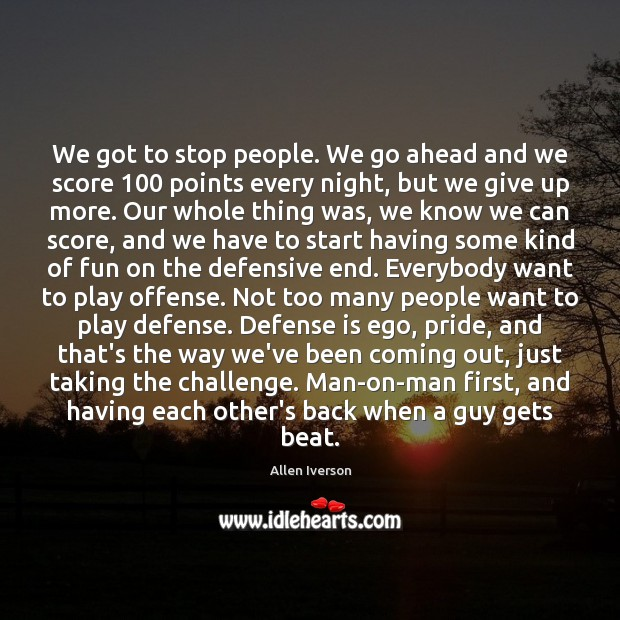 We got to stop people. We go ahead and we score 100 points Challenge Quotes Image