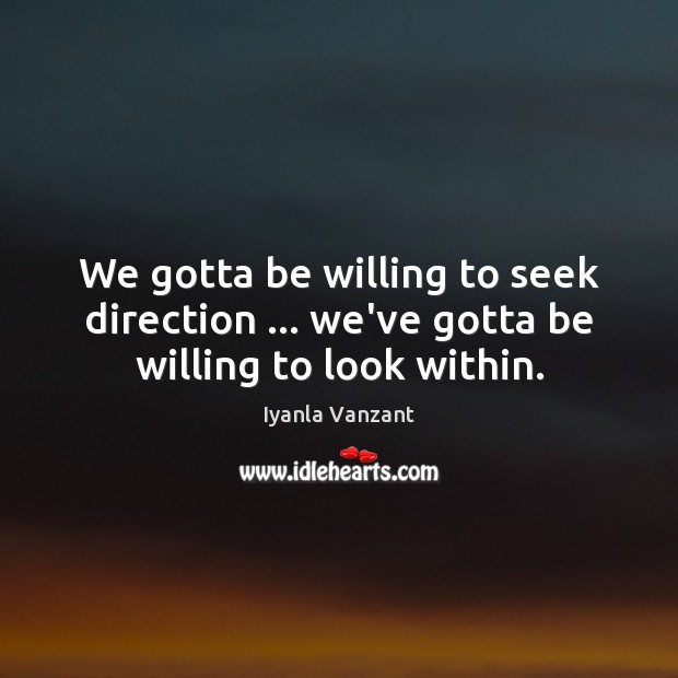 Image, We gotta be willing to seek direction … we've gotta be willing to look within.