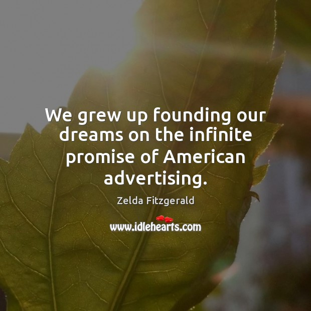 Image, We grew up founding our dreams on the infinite promise of American advertising.